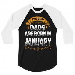 The Best Dads Are Born In January 3/4 Sleeve Shirt | Artistshot