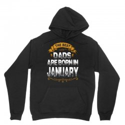 The Best Dads Are Born In January Unisex Hoodie | Artistshot