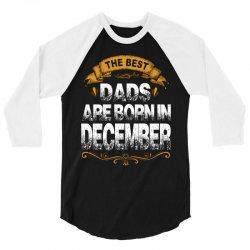 The Best Dads Are Born In December 3/4 Sleeve Shirt | Artistshot