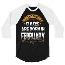 The Best Dads Are Born In February 3/4 Sleeve Shirt | Artistshot