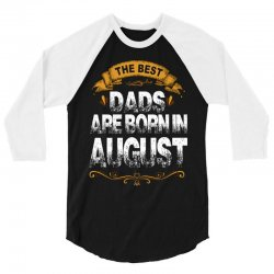 The Best Dads Are Born In August 3/4 Sleeve Shirt | Artistshot