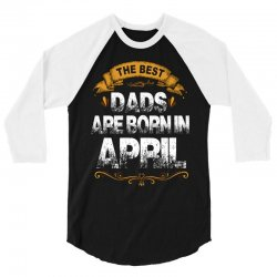 The Best Dads Are Born In April 3/4 Sleeve Shirt | Artistshot