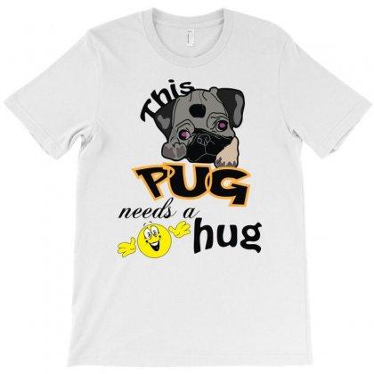 Pug Needs A Hug T-shirt Designed By Esti Septiani Agustin