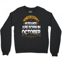 The Best Husbands Are Born In October Crewneck Sweatshirt | Artistshot
