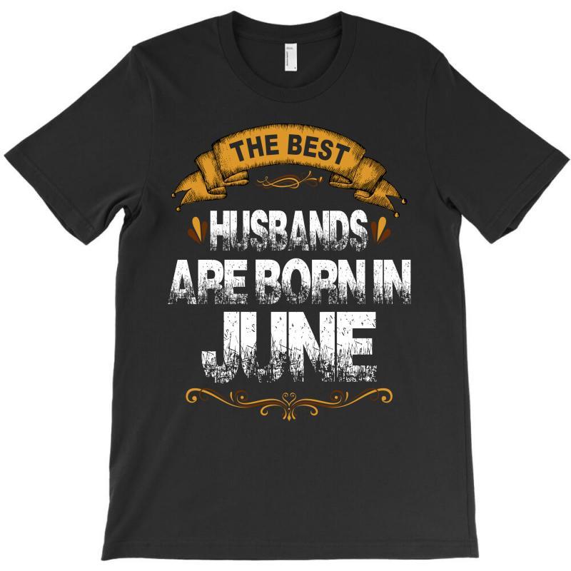 The Best Husbands Are Born In June T-shirt | Artistshot