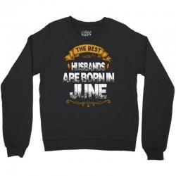 The Best Husbands Are Born In June Crewneck Sweatshirt | Artistshot