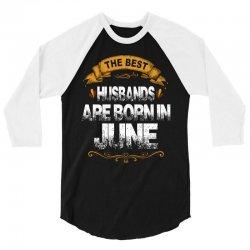 The Best Husbands Are Born In June 3/4 Sleeve Shirt | Artistshot