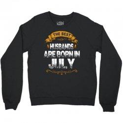 The Best Husbands Are Born In July Crewneck Sweatshirt | Artistshot