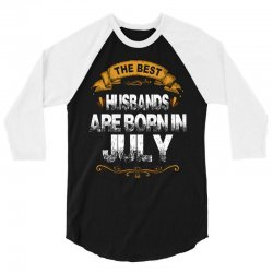 The Best Husbands Are Born In July 3/4 Sleeve Shirt | Artistshot