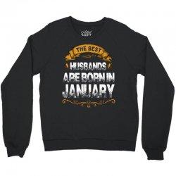 The Best Husbands Are Born In January Crewneck Sweatshirt | Artistshot