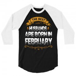 The Best Husbands Are Born In February 3/4 Sleeve Shirt | Artistshot