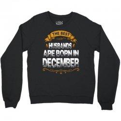 The Best Husbands Are Born In December Crewneck Sweatshirt | Artistshot