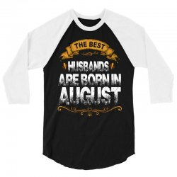 The Best Husbands Are Born In August 3/4 Sleeve Shirt | Artistshot