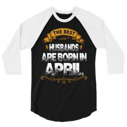 The Best Husbands Are Born In April 3/4 Sleeve Shirt | Artistshot