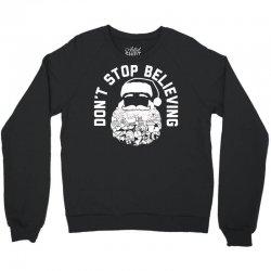 Santa DON'T STOP BELIEVING Crewneck Sweatshirt | Artistshot