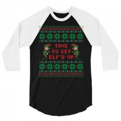 time to get elfed up 3/4 Sleeve Shirt | Artistshot