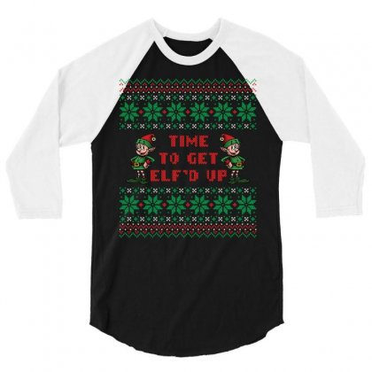Time To Get Elfed Up 3/4 Sleeve Shirt Designed By Tshiart