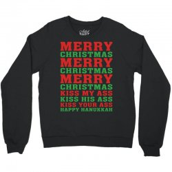 Merry Christmas Kiss My Ass Happy Hanukkah Crewneck Sweatshirt | Artistshot
