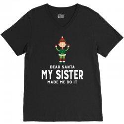 Dear Santa, My Sister Made Me Do It V-Neck Tee | Artistshot