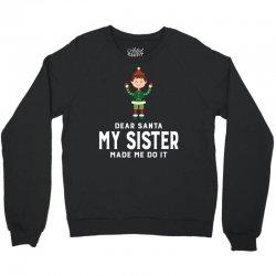 Dear Santa, My Sister Made Me Do It Crewneck Sweatshirt | Artistshot