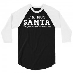 I'm Not Santa But You Can Sit on My Lap 3/4 Sleeve Shirt | Artistshot