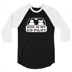 dog is my copilot 3/4 Sleeve Shirt | Artistshot