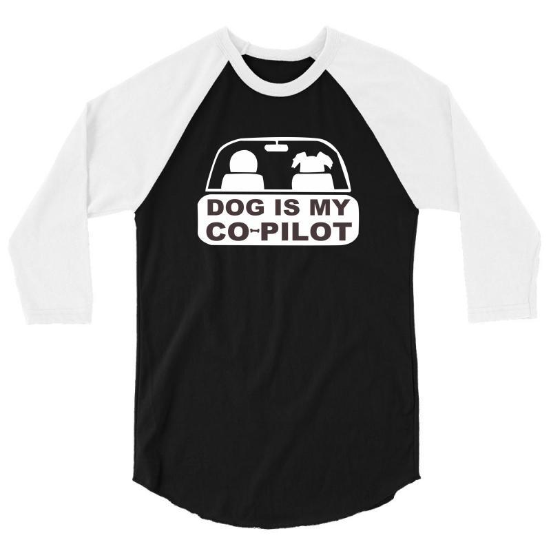 Dog Is My Copilot 3/4 Sleeve Shirt   Artistshot