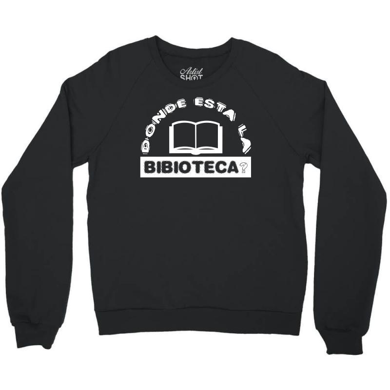 Donde Esta La Biblioteca Crewneck Sweatshirt | Artistshot