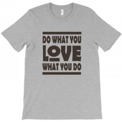 do what you love T-Shirt | Artistshot