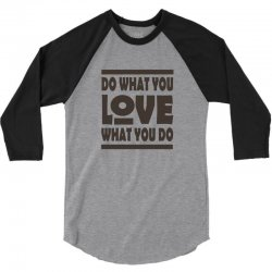 do what you love 3/4 Sleeve Shirt | Artistshot