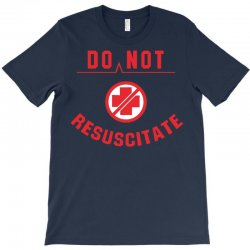 do not resuscitate T-Shirt | Artistshot