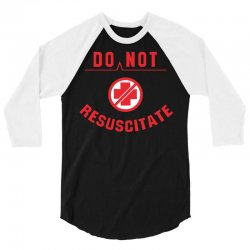 do not resuscitate 3/4 Sleeve Shirt | Artistshot