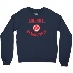 do not resuscitate Crewneck Sweatshirt | Artistshot