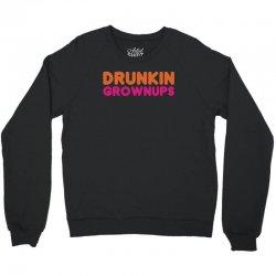 drunkin grownups   funny dunkin donuts dd parody t shirt alcohol beer Crewneck Sweatshirt   Artistshot