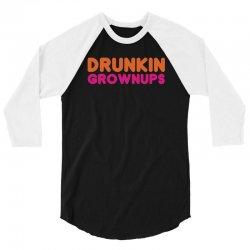 drunkin grownups   funny dunkin donuts dd parody t shirt alcohol beer 3/4 Sleeve Shirt   Artistshot