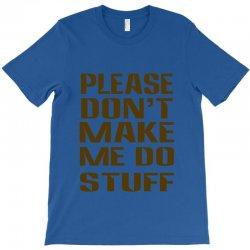 don't make me do stuff T-Shirt | Artistshot