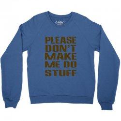 don't make me do stuff Crewneck Sweatshirt | Artistshot
