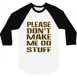 don't make me do stuff 3/4 Sleeve Shirt | Artistshot