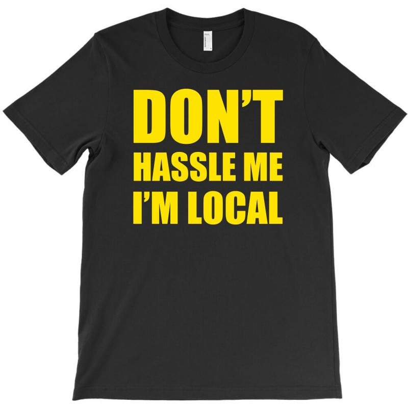 Don't Hassle Me I'm Local Tshirt Funny Humor What About Bob Tee Bill M T-shirt   Artistshot