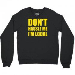 don't hassle me i'm local tshirt funny humor what about bob tee bill m Crewneck Sweatshirt   Artistshot