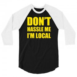 don't hassle me i'm local tshirt funny humor what about bob tee bill m 3/4 Sleeve Shirt   Artistshot