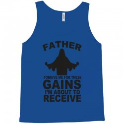 father forgive me for these gains i'm about to receive tank Tank Top | Artistshot