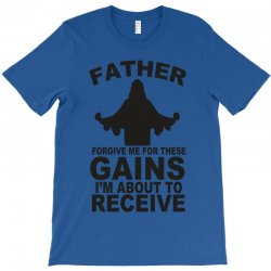 father forgive me for these gains i'm about to receive tank T-Shirt | Artistshot