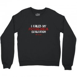 failed psych evaluation Crewneck Sweatshirt | Artistshot