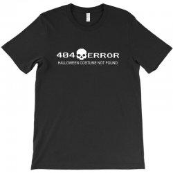error 404 costume not found T-Shirt | Artistshot