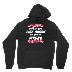 either you like bacon or you're wrong Unisex Hoodie | Artistshot