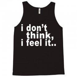 i don't thing i feel it Tank Top | Artistshot