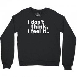 i don't thing i feel it Crewneck Sweatshirt | Artistshot