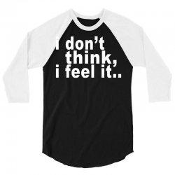 i don't thing i feel it 3/4 Sleeve Shirt | Artistshot