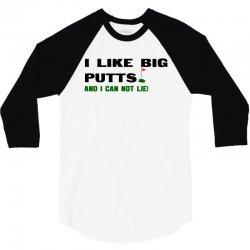 i like big putts and i can not lie 3/4 Sleeve Shirt | Artistshot